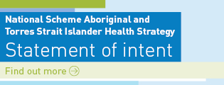 National Scheme Aboriginal and Torres Strait Islander Health Strategy Statement of Intent. Find out more.